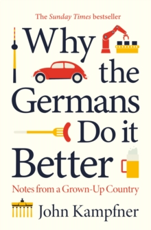 Why the Germans Do it Better : Notes from a Grown-Up Country, Hardback Book