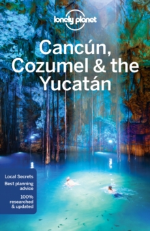 Lonely Planet Cancun, Cozumel & the Yucatan, Paperback Book