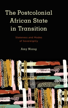 The Postcolonial African State in Transition : Stateness and Modes of Sovereignty, Paperback / softback Book