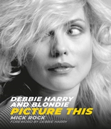 Debbie Harry and Blondie : Picture This, Hardback Book