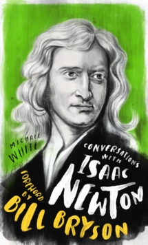 Conversations with Isaac Newton : A Fictional Dialogue Based on Biographical Facts, Hardback Book