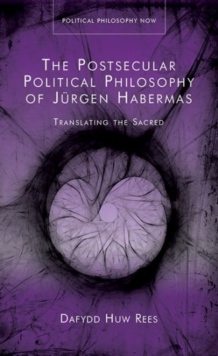 The Postsecular Political Philosophy of Jurgen Habermas : Translating the Sacred, Hardback Book