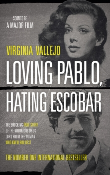 Loving Pablo, Hating Escobar : The Shocking True Story of the Notorious Drug Lord from the Woman Who Knew Him Best, Paperback / softback Book