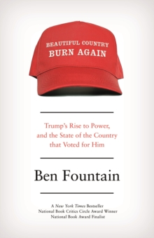 Beautiful Country Burn Again : Trump's Rise to Power, and the State of the Country that Voted for Him, Paperback / softback Book