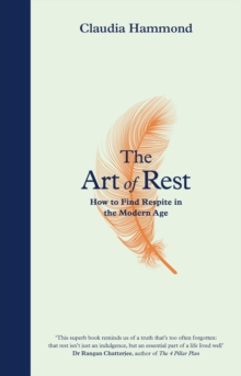 The Art of Rest : How to Find Respite in the Modern Age, Hardback Book