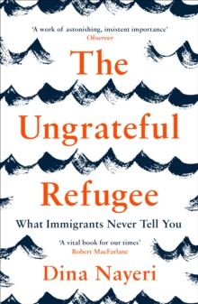 The Ungrateful Refugee : What Immigrants Never Tell You, Paperback / softback Book