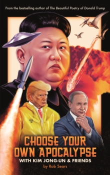 Choose Your Own Apocalypse With Kim Jong-un & Friends, Hardback Book