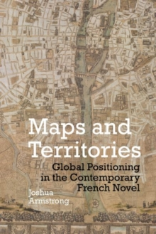 Maps and Territories : Global Positioning in the Contemporary French Novel, Hardback Book