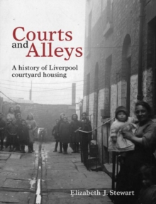 Courts and Alleys : A history of Liverpool courtyard housing, Paperback / softback Book