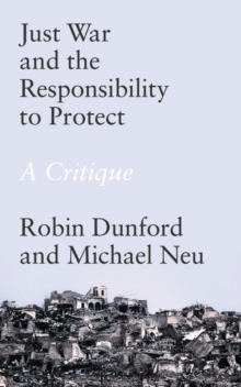 Just War and the Responsibility to Protect : A Critique, Hardback Book