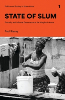 State of Slum : Precarity and Informal Governance at the Margins in Accra