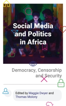 Social Media and Politics in Africa : Democracy, Censorship and Security, Paperback / softback Book
