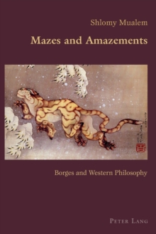 Mazes and Amazements : Borges and Western Philosophy, Paperback / softback Book