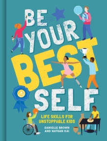 Be Your Best Self : Life Skills For Unstoppable Kids, Hardback Book