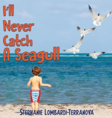 I'll Never Catch A Seagull, Hardback Book