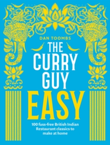 The Curry Guy Easy : 100 Fuss-Free British Indian Restaurant Classics to Make at Home