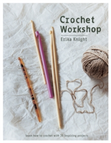 Crochet Workshop : Learn how to crochet with 20 inspiring projects, Paperback / softback Book