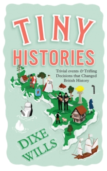 Tiny Histories : Trivial events and trifling decisions that changed British history, Paperback / softback Book
