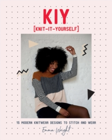 KIY: Knit-It-Yourself : 15 Modern Sweater Designs to Stitch and Wear, Paperback / softback Book