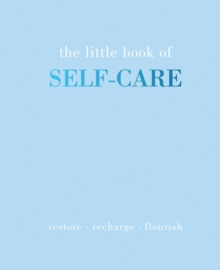 The Little Book of Self-Care : Restore | Recharge | Flourish, Hardback Book