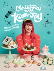 Christmas with Kim-Joy : A festive collection of edible cuteness, Hardback Book