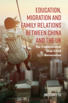 Education, Migration and Family Relations Between China and the UK : The Transnational One-Child Generation, Hardback Book