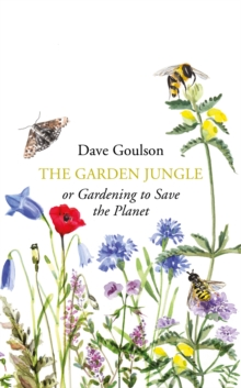 The Garden Jungle : or Gardening to Save the Planet, Hardback Book