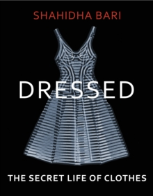 Dressed : The Secret Life of Clothes, Hardback Book