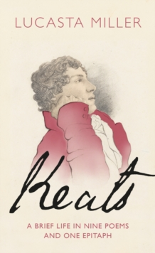 Keats : A Brief Life in Nine Poems and One Epitaph, Hardback Book