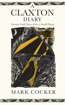 A Claxton Diary : Further Field Notes from a Small Planet, Hardback Book