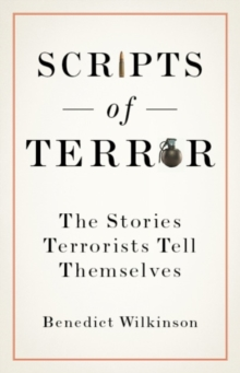 Scripts of Terror : The Stories Terrorists Tell Themselves, Hardback Book