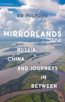Mirrorlands : Russia, China, and Journeys in Between, Hardback Book