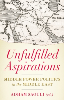 Unfulfilled Aspirations : Middle Power Politics in the Middle East, Paperback / softback Book
