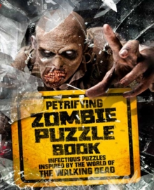 Petrifying Zombie Puzzle Book : Infectious puzzles inspired by the world of The Walking Dead, Paperback / softback Book