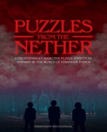 Puzzles from the Nether : A frighteningly addictive puzzle adventure inspired by the world of Stranger Things