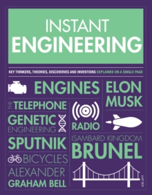 Instant Engineering : Key Thinkers, Theories, Discoveries and Inventions Explained on a Single Page, Paperback / softback Book