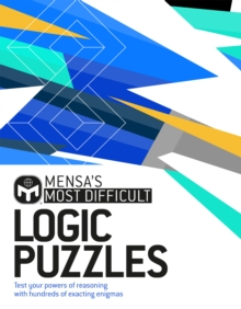 Mensa's Most Difficult Logic Problems : Test your powers of reasoning with exacting enigmas