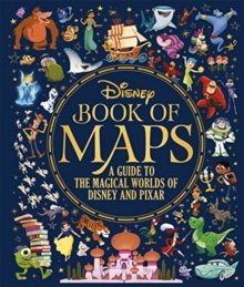 The Disney Book of Maps : A Guide to the Magical Worlds of Disney and Pixar, Hardback Book