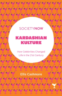 Kardashian Kulture : How Celebrities Changed Life in the 21st Century, Paperback / softback Book
