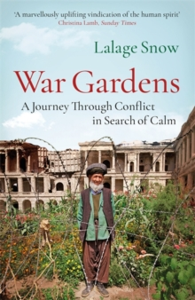 War Gardens : A Journey Through Conflict in Search of Calm, Paperback / softback Book