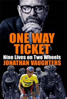 One Way Ticket : Nine Lives on Two Wheels, Hardback Book