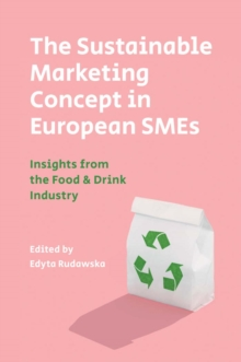 The Sustainable Marketing Concept in European SMEs : Insights from the Food & Drink Industry, Hardback Book