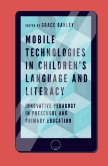 Mobile Technologies in Children's Language and Literacy : Innovative Pedagogy in Preschool and Primary Education, Paperback / softback Book