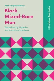 Black Mixed-Race Men : Transatlanticity, Hybridity and 'Post-Racial' Resilience, Paperback / softback Book