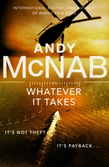 Whatever It Takes : The thrilling new novel from bestseller Andy McNab, Hardback Book