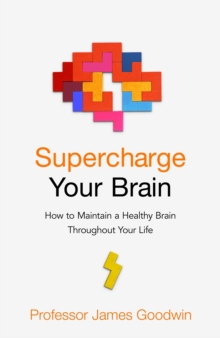 Supercharge Your Brain : How to Maintain a Healthy Brain Throughout Your Life, Paperback / softback Book
