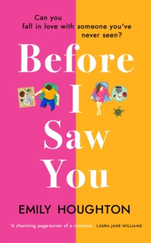 Before I Saw You : A joyful read asking 'can you fall in love with someone you've never seen?', Hardback Book