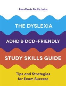 The Dyslexia, ADHD, and DCD-Friendly Study Skills Guide : Tips and Strategies for Exam Success, Paperback / softback Book