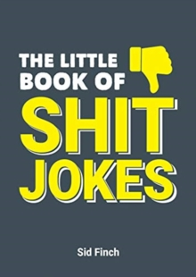 The Little Book of Shit Jokes : The Ultimate Collection of Jokes That Are So Bad They're Great, Paperback / softback Book