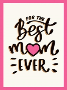 For the Best Mum Ever : The Perfect Gift to Give to Your Mum, Hardback Book
